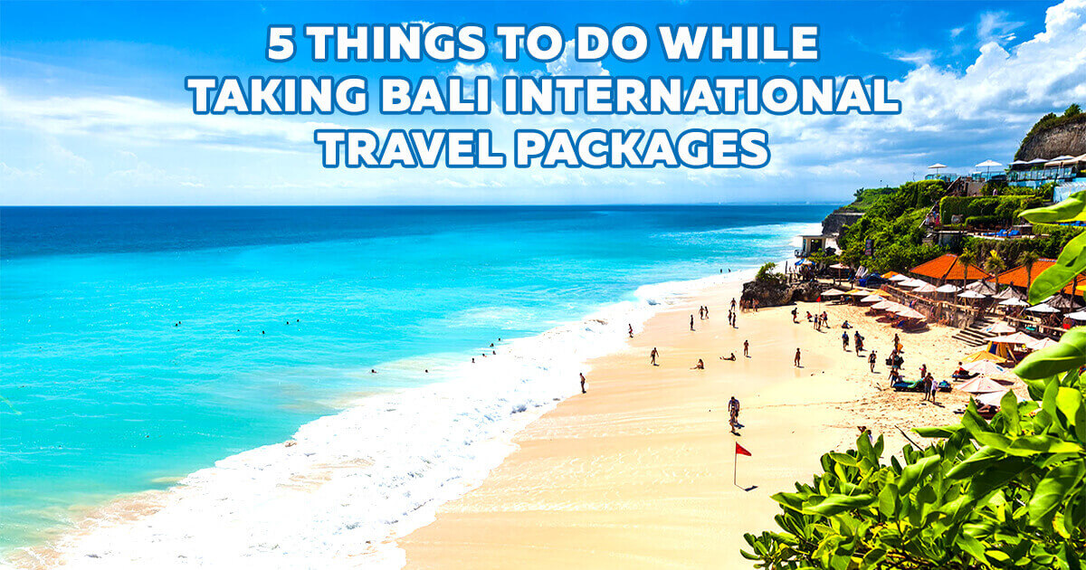 things-to-do-while-taking-bali-international-travel-packages